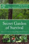 Secret Garden of Survival - How to grow a camouflaged food- forest. - rick austin