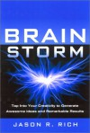 Brain Storm: Tap Into Your Creativity to Generate Awesome Ideas and Remarkable Results - Jason R. Rich