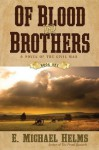 Of Blood and Brothers: A Novel of the Civil War: 1 (Of Blood & Brothers) - E. Michael Helms