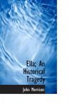 Ella; An Historical Tragedy - John Morrison