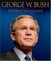 George W. Bush: Portrait of a Leader - Karen Hughes, Epicenter Media