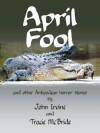 April Fool and other Antipodean horror stories - Tracie McBride, John Irvine