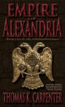Empire of Alexandria (Alexandrian Saga #5) - Thomas K. Carpenter