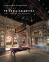 Princely Rajasthan: Rajput Palaces and Mansions - Antonio Martinelli, George Michell