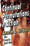 Continual Permutations of Action - Anselm L. Strauss, David Maines