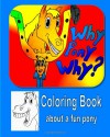 Why Pony Why Coloring Book - Mindy Stevenson, Jeremy Brown