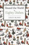 Round the World in 80 Dishes - Lesley Blanch