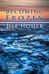 Becoming Frozen: Memoir of a First Year in Alaska - Jill Homer