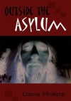 Outside the Asylum - Dave Phillips