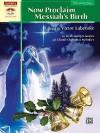 Now Proclaim Messiah's Birth: 10 Fresh Interpretations of Classic Christmas Melodies - Victor Labenske