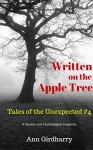 Written On The Apple Tree: A Mystery Psychological Suspense (Tales of the Unexpected Series Book 4) - Ann Girdharry