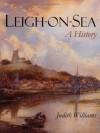 Leigh-On-Sea: A History - Judith Williams