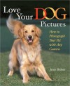Love Your Dog Pictures: How to Photograph Your Pet with Any Camera - Jenni Bidner, Jenni Binder