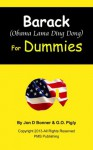 Barack (Obama Lama Ding Dong) for Dummies (Political Responsibility Series) - Jon D Bonner, G.O. Pigly, David Walden