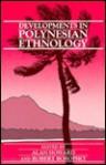 Developments in Polynesian Ethnology - Alan Howard, Robert Borofsky