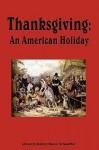 Thanksgiving, an American Holiday - Robert Haven Schauffler