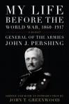 My Life before the World War, 1860--1917: A Memoir (American Warriors Series) - John J. Pershing, John T. Greenwood