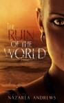 The Ruin of the World (The World Without End) (Volume 4) - Nazarea Andrews