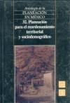 Antologia de La Planeacion En Mexico, 32. Planeacion Para El Reordenamiento Territorial y Sociodemografico - Fondo de Cultura Economica