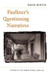 Faulkner's Questioning Narratives: Fiction of His Major Phase, 1929-42 - David Minter