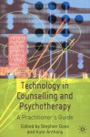 Technology in Counselling and Psychotherapy: A Practitioner's Guide - Stephen Goss, Kate Anthony
