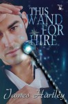 This Wand for Hire - James Hartley