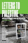 Letters to Palestine: Writers Respond to War and Occupation - Vijay Prashad