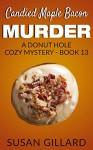 Candied Maple Bacon Murder: A Donut Hole Cozy Mystery - Book 13 (Donut Hole Mystery) - Susan Gillard