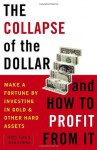 The Collapse of the Dollar and How to Profit from It: Make a Fortune by Investing in Gold and Other Hard Assets - John Rubino, James Turk