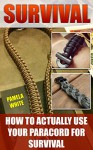 Survival: How To Actually Use Your Paracord For Survival - Pamela White