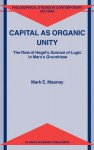 Capital as Organic Unity: The Role of Hegel S Science of Logic in Marx S Grundrisse - Mark E. Meaney, H. Tristram Engelhardt Jr.