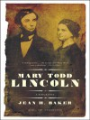 Mary Todd Lincoln: A Biography - Jean Baker