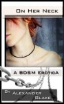 On Her Neck - A True BDSM Biography with Erotic Stories - Alexander Blake