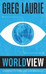 Worldview - learning to think and live biblically - Greg Laurie