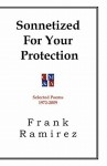 Sonnetized for Your Protection: Selected Poems 1972-2009 - Frank Ramirez