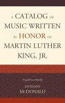 A Catalog of Music Written in Honor of Martin Luther King, Jr. - Anthony McDonald