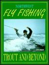 Northwest Fly Fishing: Trout and Beyond - John Shewey