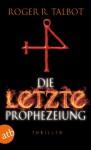 Die letzte Prophezeiung: Thriller (German Edition) - Roger R. Talbot, Christian Försch