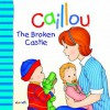 Caillou: The Broken Castle (Big Dipper) - Pierre Brignaud, Joceline Sanschagrin