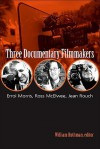 Three Documentary Filmmakers: Errol Morris, Ross McElwee, Jean Rouch - William Rothman