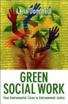 Green Social Work: From Environmental Crises to Environmental Justice - Lena Dominelli
