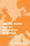 The Eu, NATO and the Integration of Europe: Rules and Rhetoric - Frank Schimmelfennig, Johan P. Olsen, Andreas F&#155 Llesdal