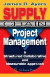 Supply Chain Project Management: A Structured Collaborative and Measurable Approach - James B. Ayers