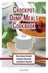 Crockpot Dump Meals Cookbook: Delicious Dump Dinner Recipes for Busy People (The Best Crockpot Recipes Book 3) - Vivian Miller
