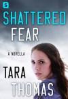 Shattered Fear: A Novella of Romantic Suspense (Sons of Broad) - Tara Thomas