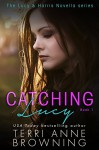 Catching Lucy (The Lucy & Harris Novella Series Book 1) - Terri Anne Browning, Lorelei Logsdon, Sara Eirew