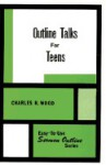 Outline Talks for Teens - Charles R. Wood