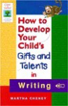 How to Develop Your Child's Gifts and Talents in Writing - Martha Cheney