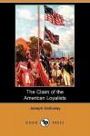 The Claim of the American Loyalists (Dodo Press) - Joseph Galloway