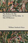 The Berber; Or the Mountaineer of the Atlas - A Tale of Morocco - William Starbuck Mayo